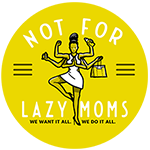 Not For Lazy Moms